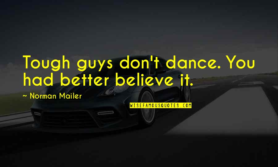 Don Norman Quotes By Norman Mailer: Tough guys don't dance. You had better believe