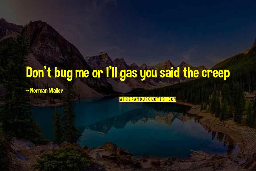 Don Norman Quotes By Norman Mailer: Don't bug me or I'll gas you said