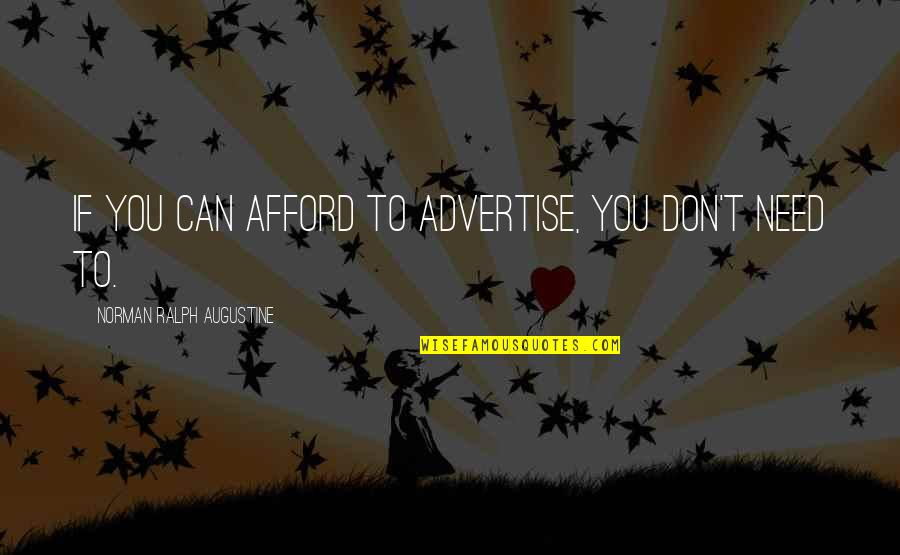 Don Norman Quotes By Norman Ralph Augustine: If you can afford to advertise, you don't