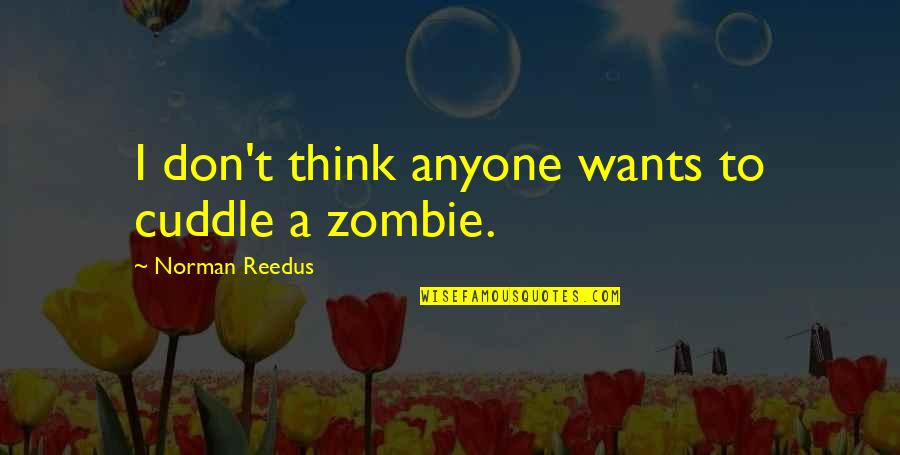 Don Norman Quotes By Norman Reedus: I don't think anyone wants to cuddle a