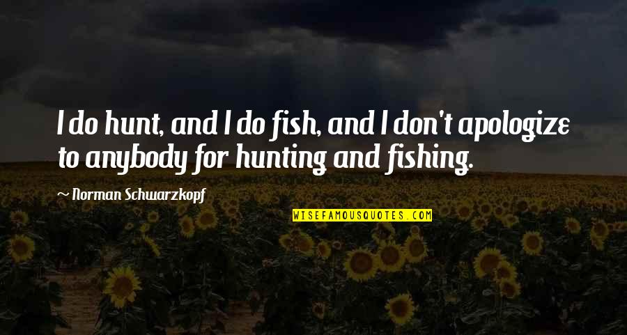 Don Norman Quotes By Norman Schwarzkopf: I do hunt, and I do fish, and