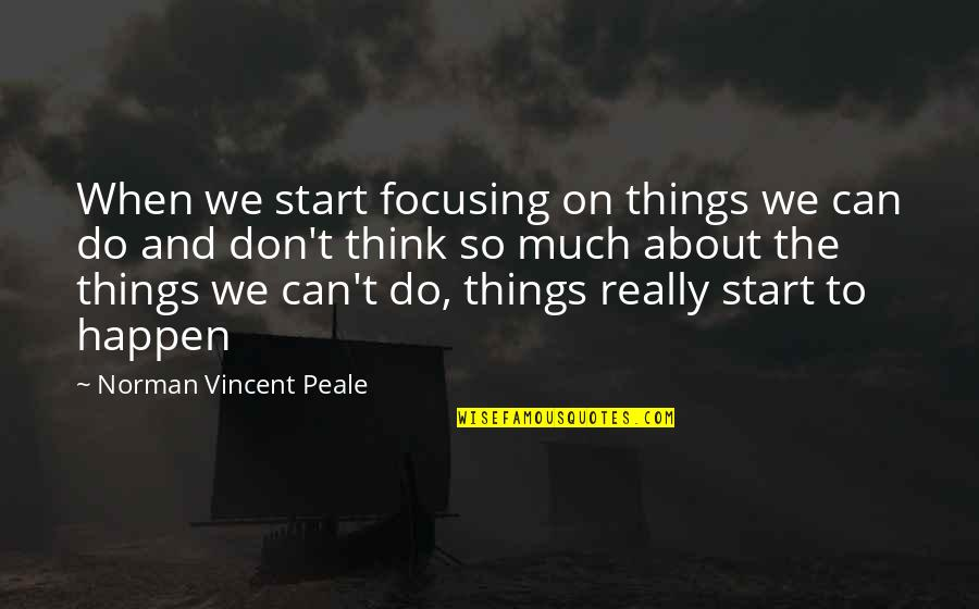 Don Norman Quotes By Norman Vincent Peale: When we start focusing on things we can