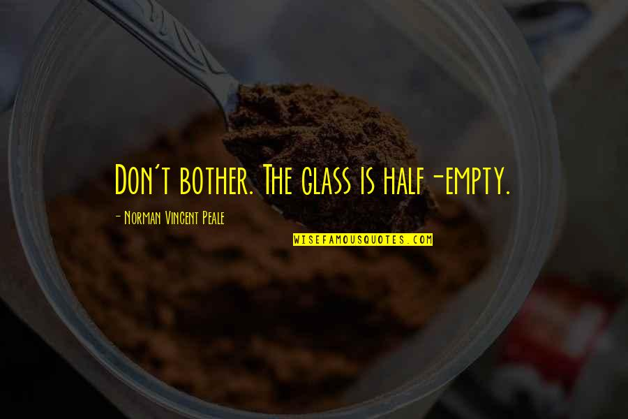 Don Norman Quotes By Norman Vincent Peale: Don't bother. The glass is half-empty.