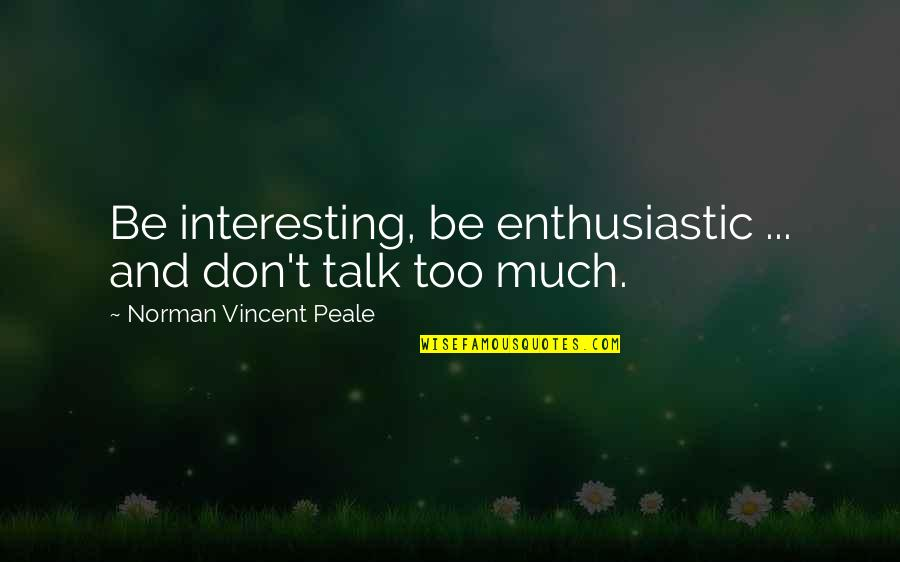 Don Norman Quotes By Norman Vincent Peale: Be interesting, be enthusiastic ... and don't talk