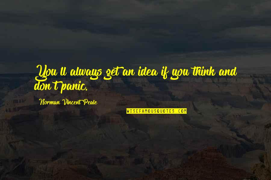 Don Norman Quotes By Norman Vincent Peale: You'll always get an idea if you think