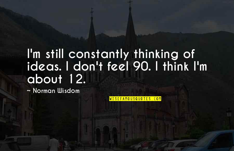 Don Norman Quotes By Norman Wisdom: I'm still constantly thinking of ideas. I don't