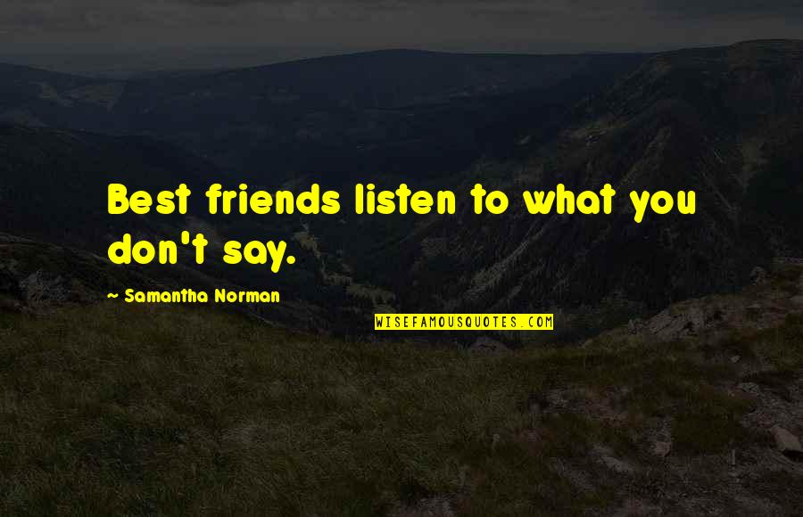 Don Norman Quotes By Samantha Norman: Best friends listen to what you don't say.