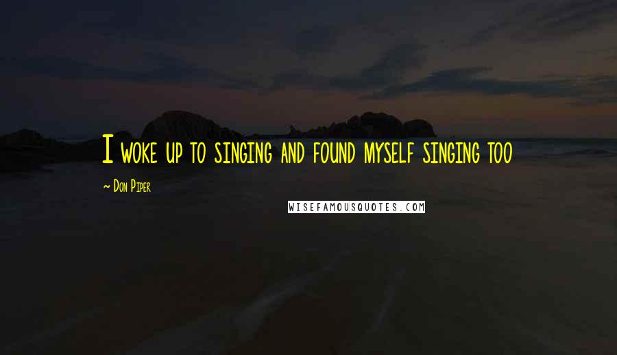 Don Piper quotes: I woke up to singing and found myself singing too