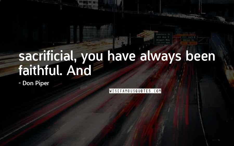 Don Piper quotes: sacrificial, you have always been faithful. And