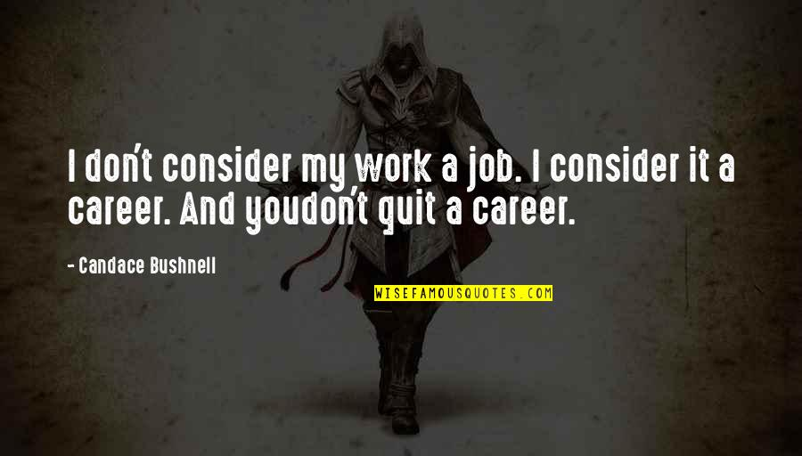 Don Quit Your Job Quotes By Candace Bushnell: I don't consider my work a job. I
