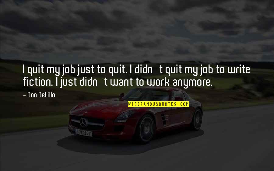 Don Quit Your Job Quotes By Don DeLillo: I quit my job just to quit. I
