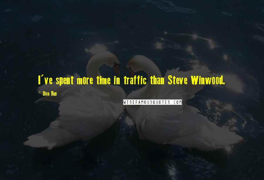 Don Reo quotes: I've spent more time in traffic than Steve Winwood.