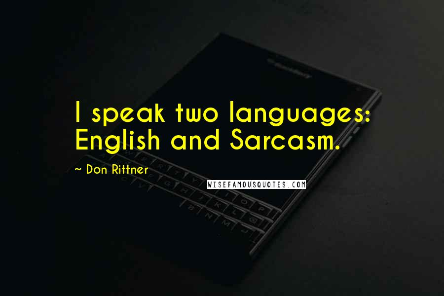 Don Rittner quotes: I speak two languages: English and Sarcasm.