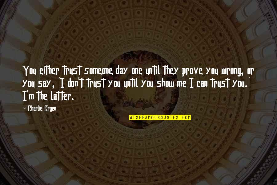 Don Say It Prove It Quotes By Charlie Ergen: You either trust someone day one until they