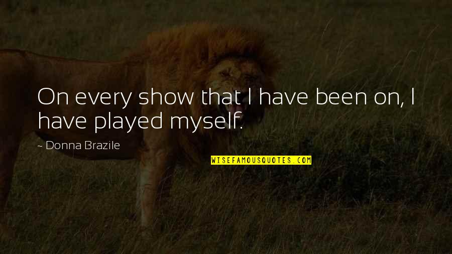 Don Say It Prove It Quotes By Donna Brazile: On every show that I have been on,