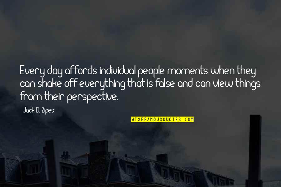 Don Say It Prove It Quotes By Jack D. Zipes: Every day affords individual people moments when they