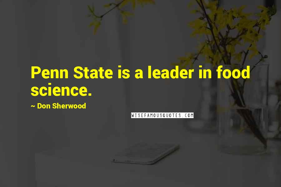 Don Sherwood quotes: Penn State is a leader in food science.