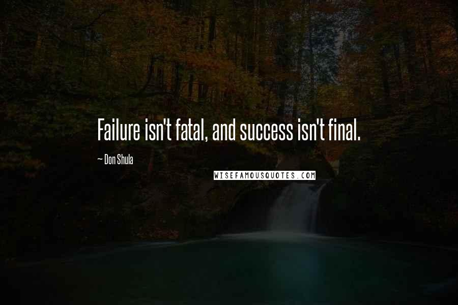 Don Shula quotes: Failure isn't fatal, and success isn't final.