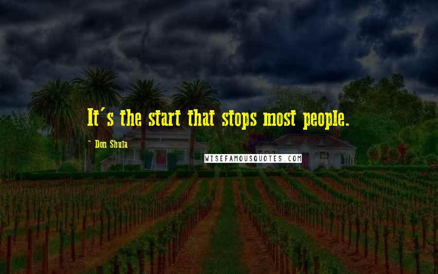 Don Shula quotes: It's the start that stops most people.