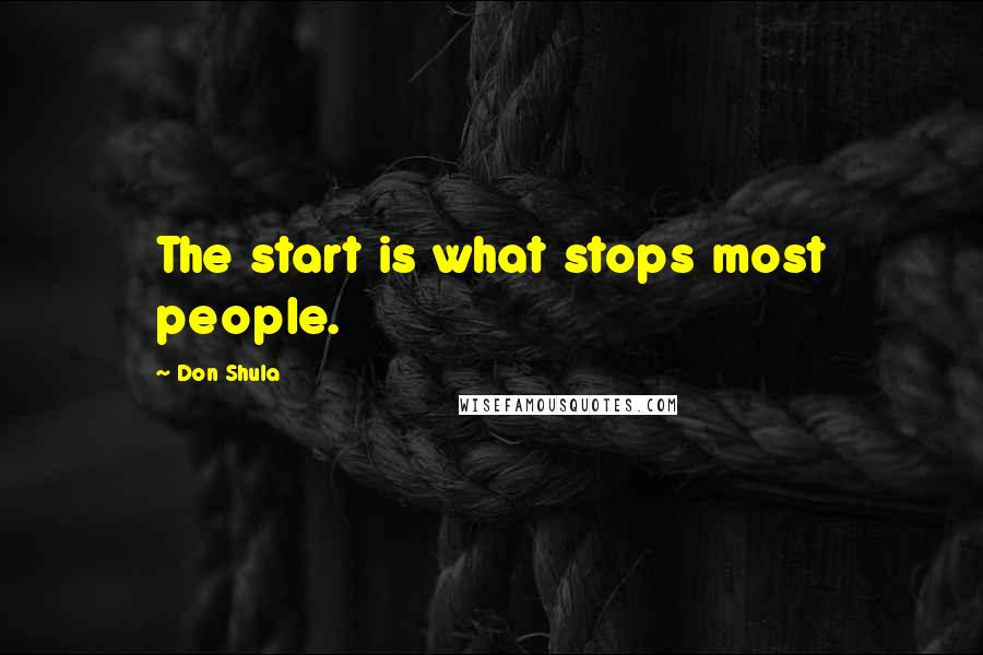 Don Shula quotes: The start is what stops most people.