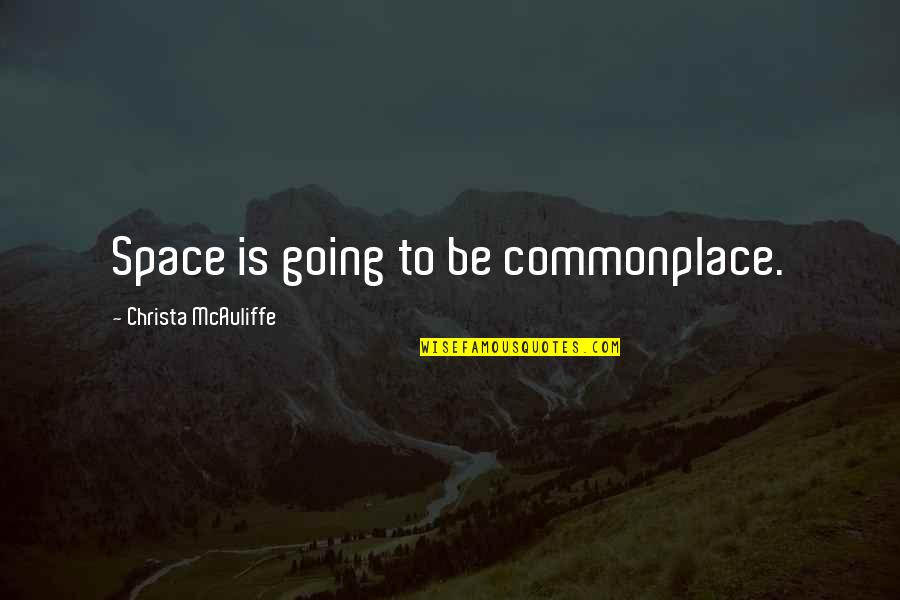 Don Soderquist Quotes By Christa McAuliffe: Space is going to be commonplace.