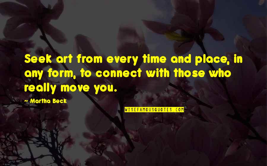 Don Soderquist Quotes By Martha Beck: Seek art from every time and place, in