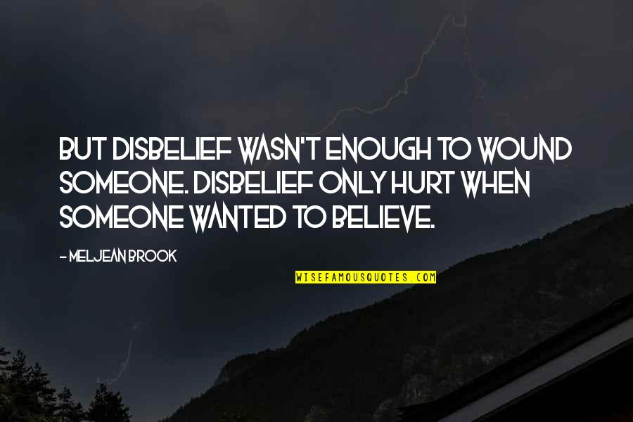 Don Soderquist Quotes By Meljean Brook: But disbelief wasn't enough to wound someone. Disbelief
