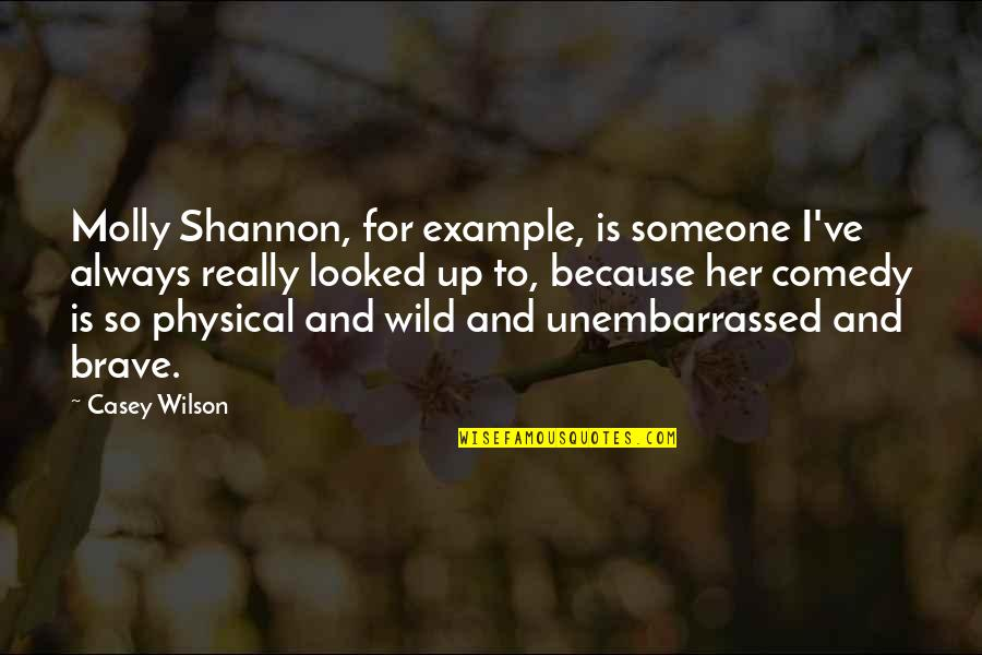 Don Test My Patience Quotes By Casey Wilson: Molly Shannon, for example, is someone I've always