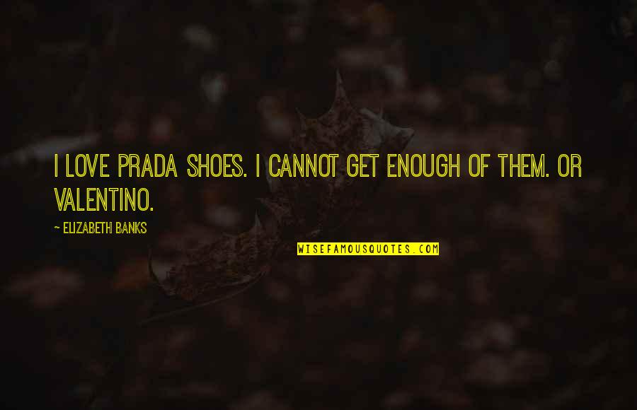 Don Test My Patience Quotes By Elizabeth Banks: I love Prada shoes. I cannot get enough