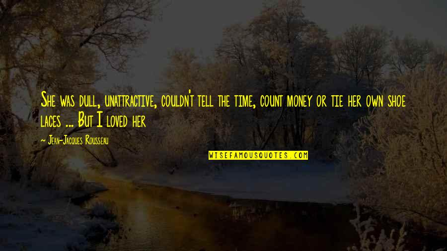 Don Test My Patience Quotes By Jean-Jacques Rousseau: She was dull, unattractive, couldn't tell the time,