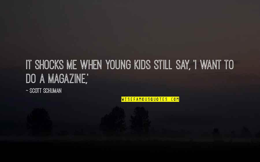 Don Test My Patience Quotes By Scott Schuman: It shocks me when young kids still say,