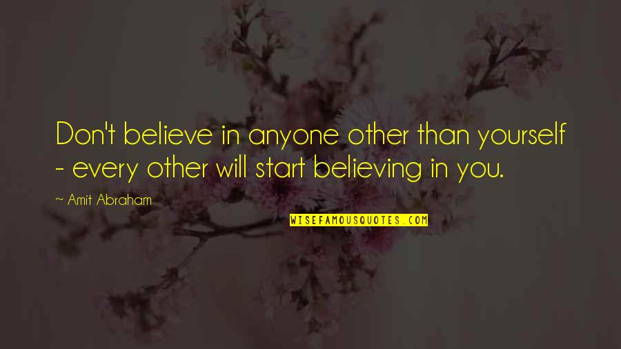 Don Trust Anyone Quotes By Amit Abraham: Don't believe in anyone other than yourself -