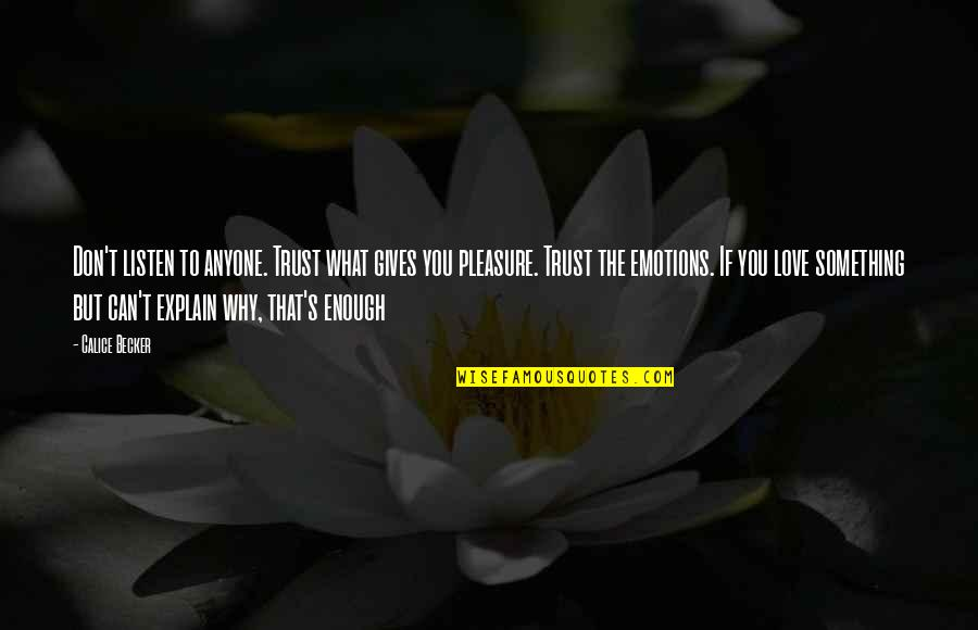 Don Trust Anyone Quotes By Calice Becker: Don't listen to anyone. Trust what gives you