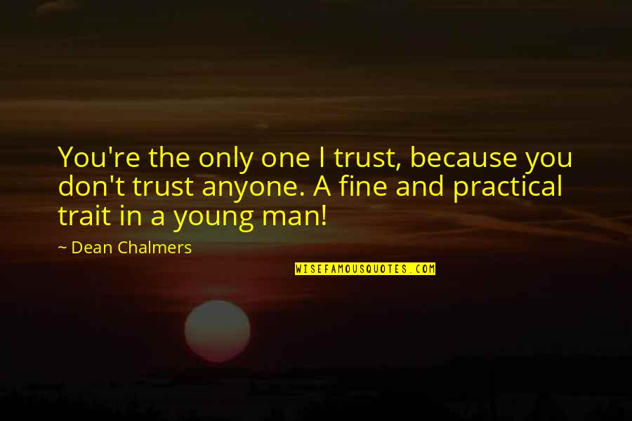 Don Trust Anyone Quotes By Dean Chalmers: You're the only one I trust, because you