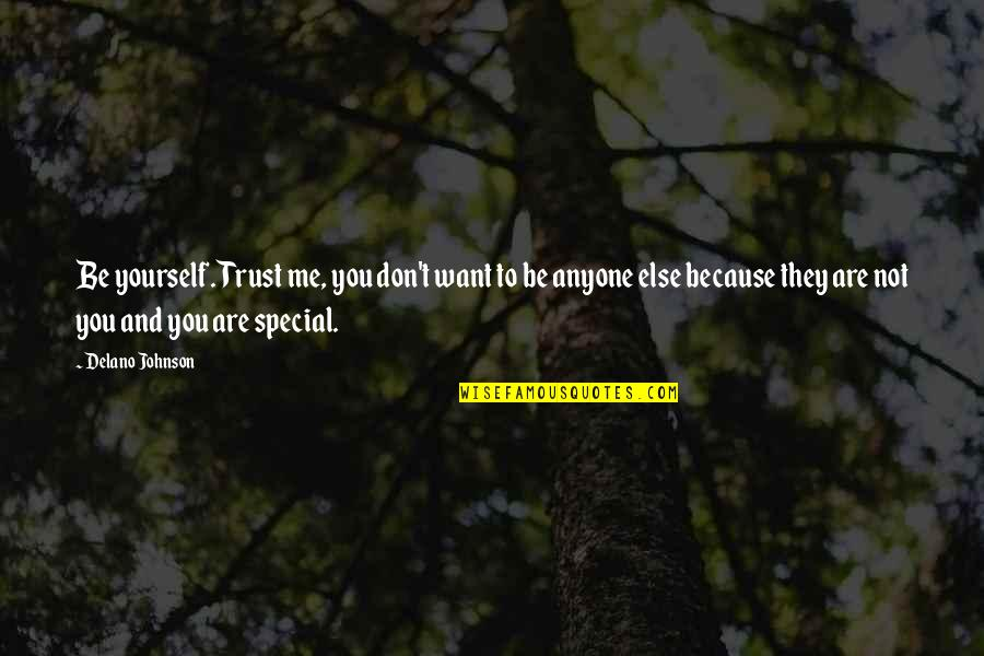 Don Trust Anyone Quotes By Delano Johnson: Be yourself. Trust me, you don't want to