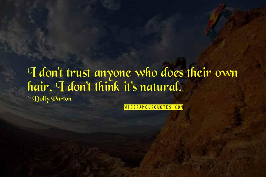 Don Trust Anyone Quotes By Dolly Parton: I don't trust anyone who does their own