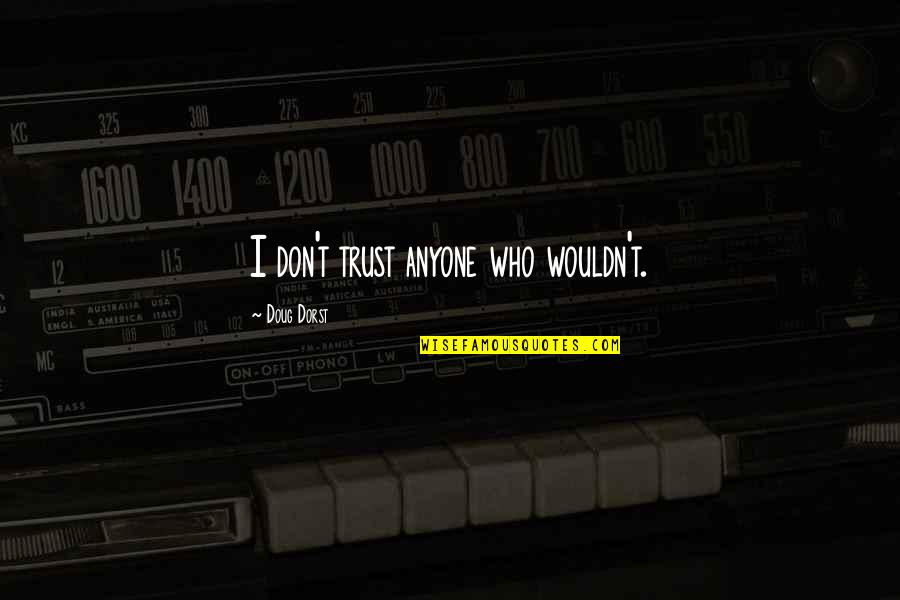 Don Trust Anyone Quotes By Doug Dorst: I don't trust anyone who wouldn't.