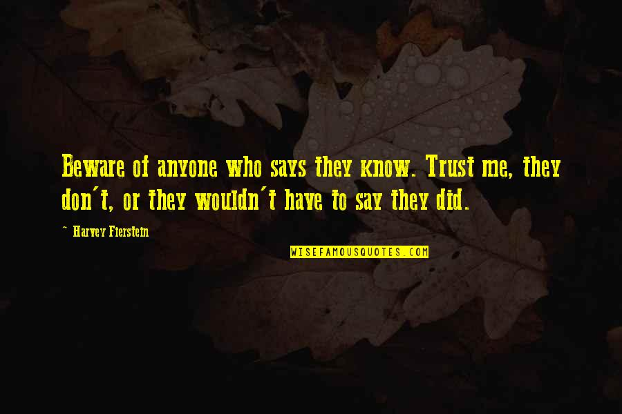 Don Trust Anyone Quotes By Harvey Fierstein: Beware of anyone who says they know. Trust