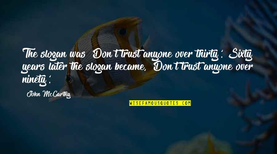Don Trust Anyone Quotes By John McCarthy: The slogan was 'Don't trust anyone over thirty'.