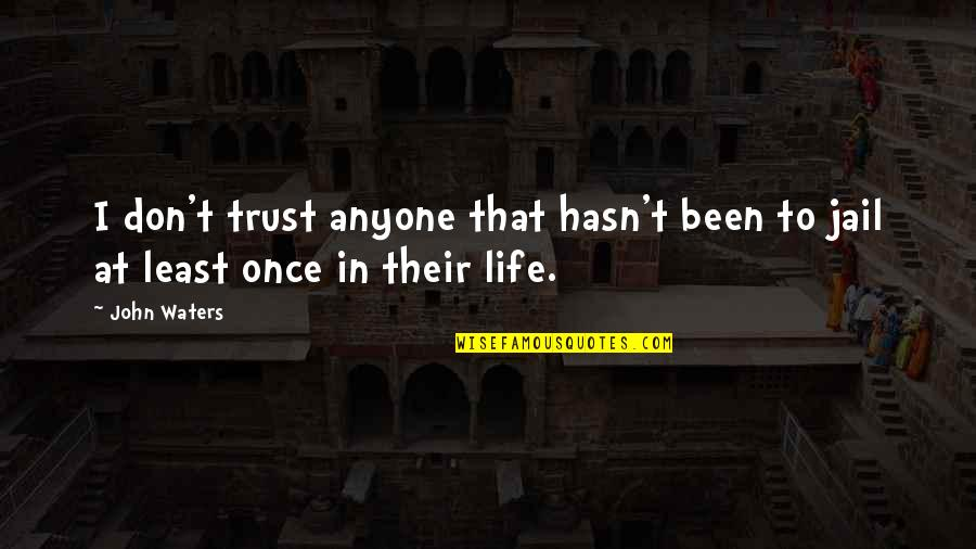 Don Trust Anyone Quotes By John Waters: I don't trust anyone that hasn't been to
