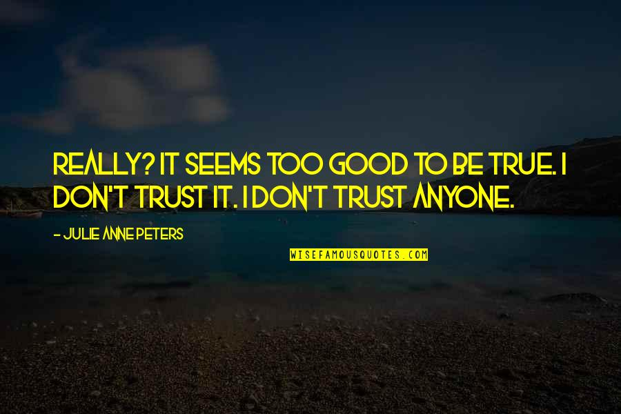 Don Trust Anyone Quotes By Julie Anne Peters: Really? It seems too good to be true.