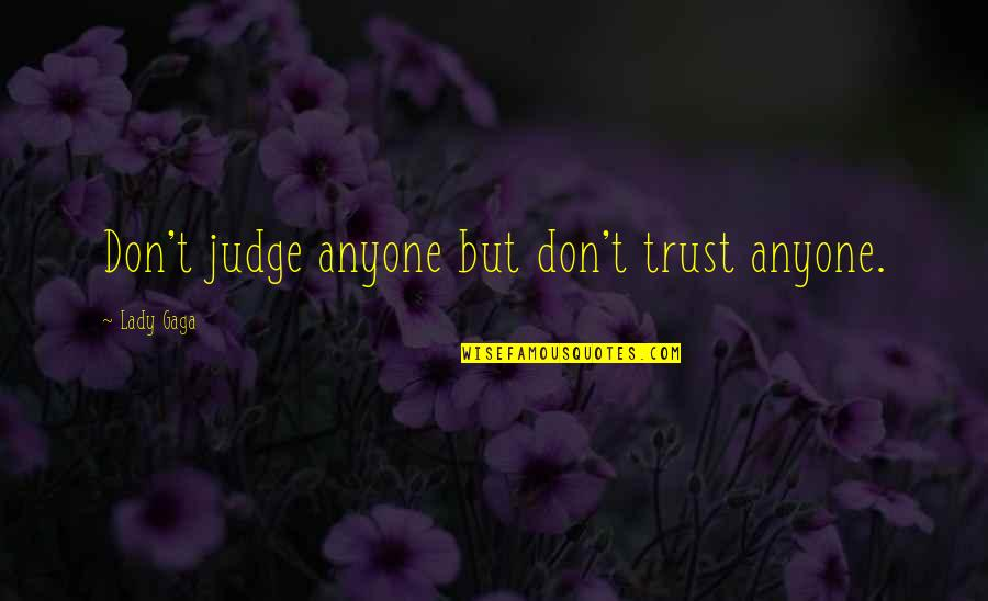 Don Trust Anyone Quotes By Lady Gaga: Don't judge anyone but don't trust anyone.