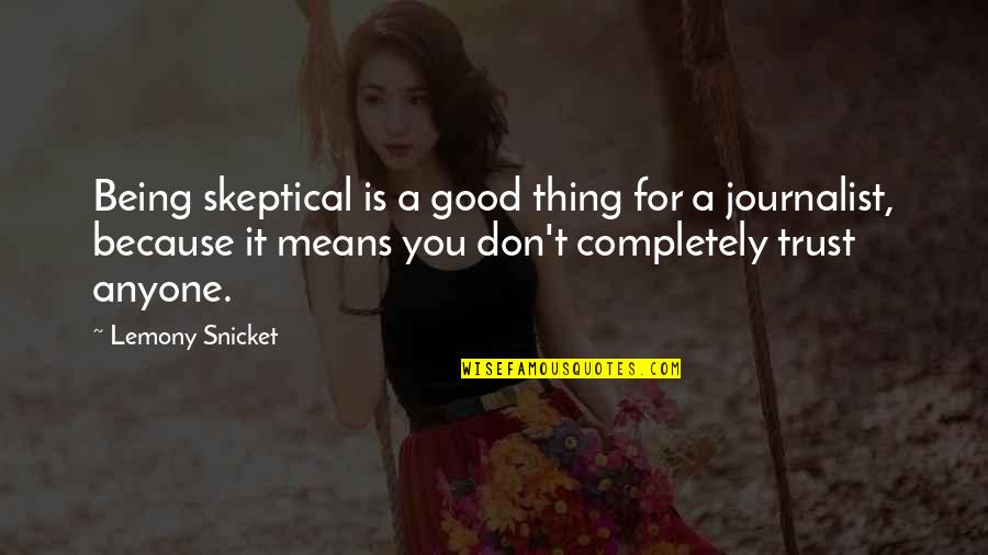 Don Trust Anyone Quotes By Lemony Snicket: Being skeptical is a good thing for a