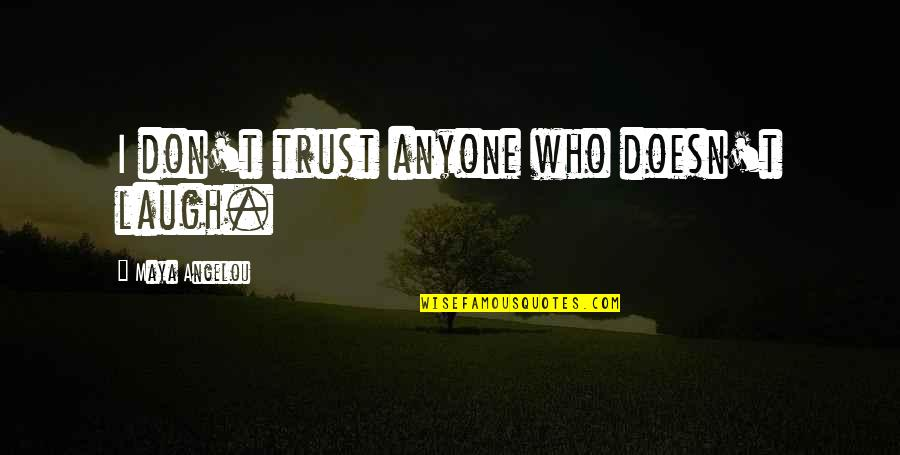 Don Trust Anyone Quotes By Maya Angelou: I don't trust anyone who doesn't laugh.
