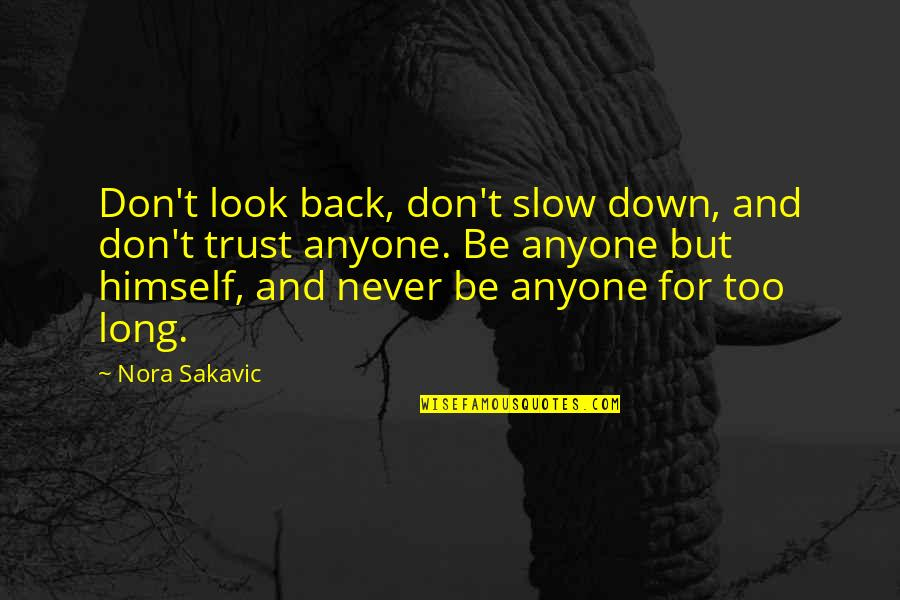 Don Trust Anyone Quotes By Nora Sakavic: Don't look back, don't slow down, and don't