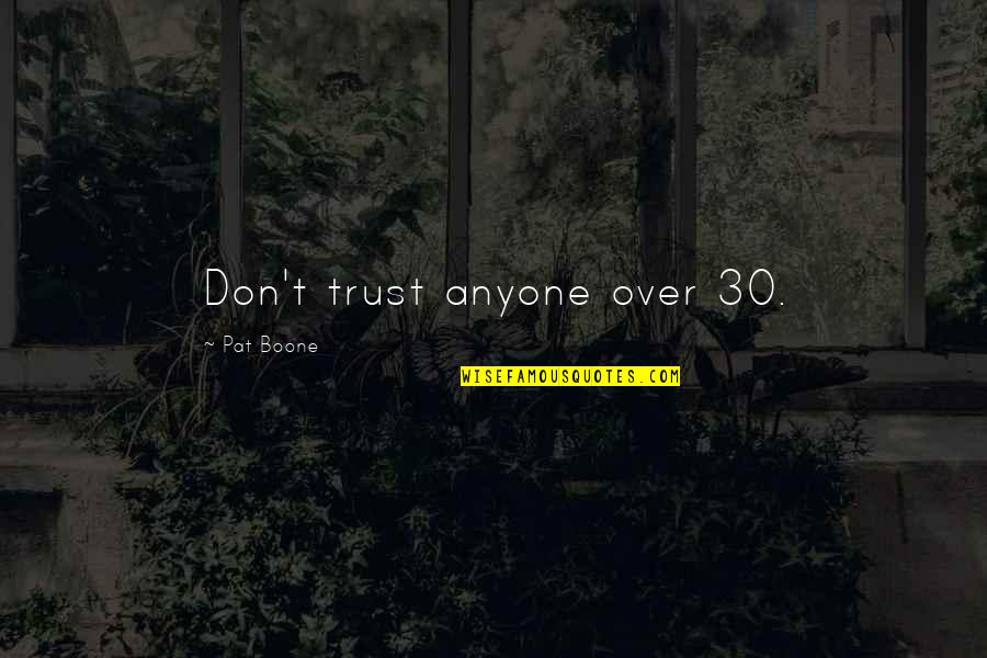 Don Trust Anyone Quotes By Pat Boone: Don't trust anyone over 30.