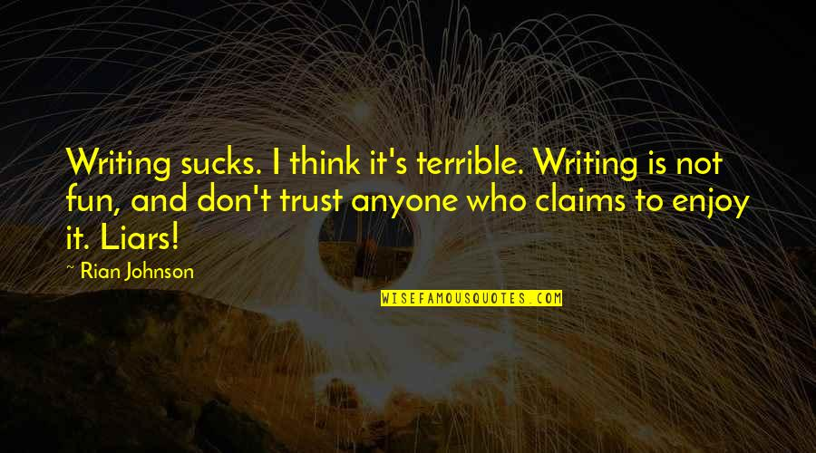 Don Trust Anyone Quotes By Rian Johnson: Writing sucks. I think it's terrible. Writing is