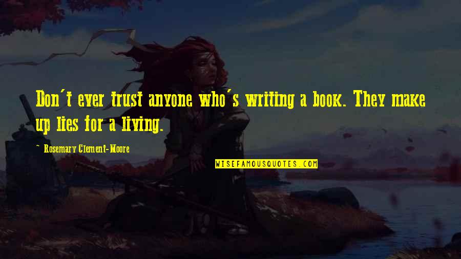 Don Trust Anyone Quotes By Rosemary Clement-Moore: Don't ever trust anyone who's writing a book.