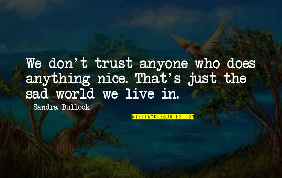 Don Trust Anyone Quotes By Sandra Bullock: We don't trust anyone who does anything nice.