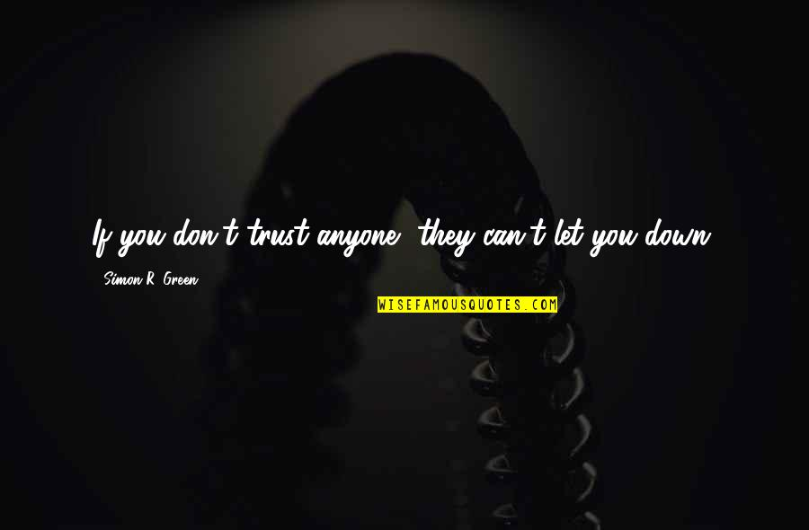 Don Trust Anyone Quotes By Simon R. Green: If you don't trust anyone, they can't let